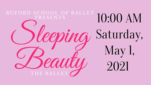 Sleeping Beauty the Ballet: Saturday 5/1/2021 10:00 AM