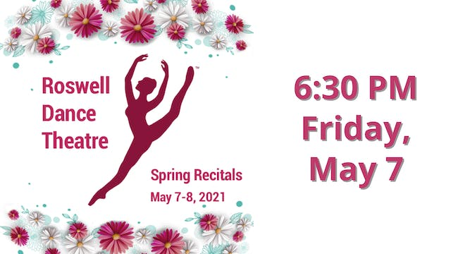 Roswell Dance Theatre Spring Recitals: Friday 5/7/2021 6:30 PM