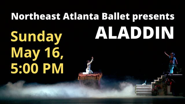 Northeast Atlanta Ballet: Aladdin Sunday 5/16/2021 5:00 PM