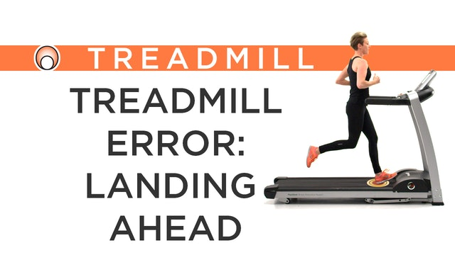 Treadmill Error: Landing Ahead of the Body