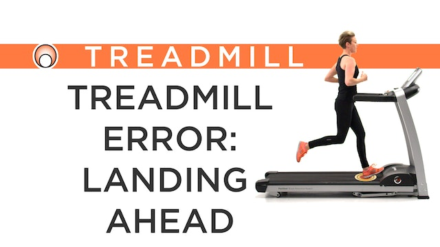 Treadmill Error: Landing Ahead of the...