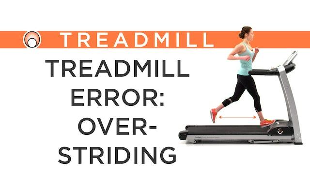 Treadmill Error: Overstriding