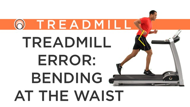 Treadmill Error: Bending at the Waist