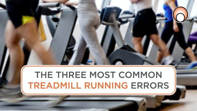 The three most common treadmill running errors