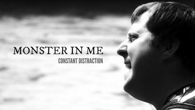 """Constant Distraction """"Monster in Me"""""""