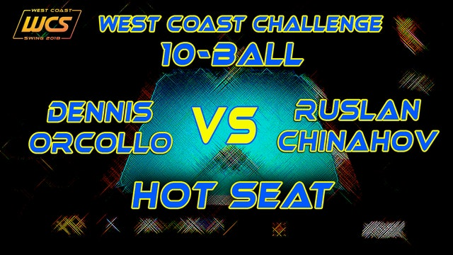 WCS '18 / West Coast Challenge 10-Ball / Hot Seat - ORCOLLO VS CHINAHOV!