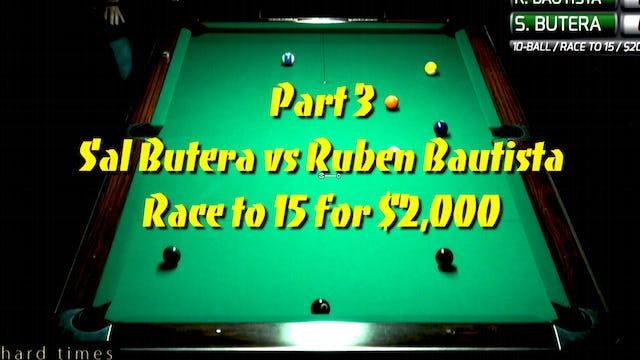 PT 3 - Sal BUTERA vs Ruben BAUTISTA / Action Match!