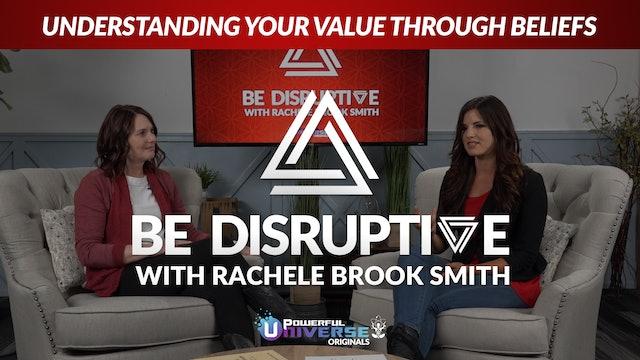Episode 2: Understanding your Value through Beliefs - Be Disruptive