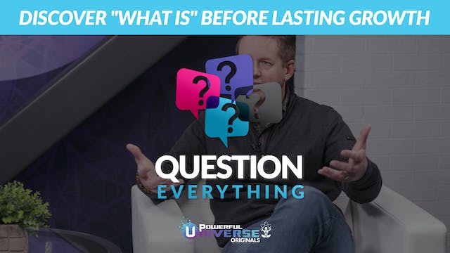 "Ep 6: Discover ""What Is"" Before Lasti..."