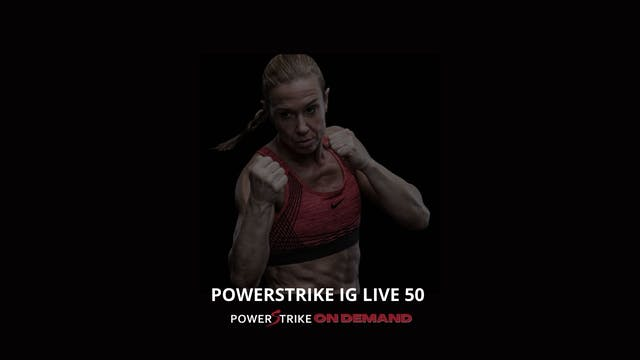 POWERSTRIKE IG LIVE #50