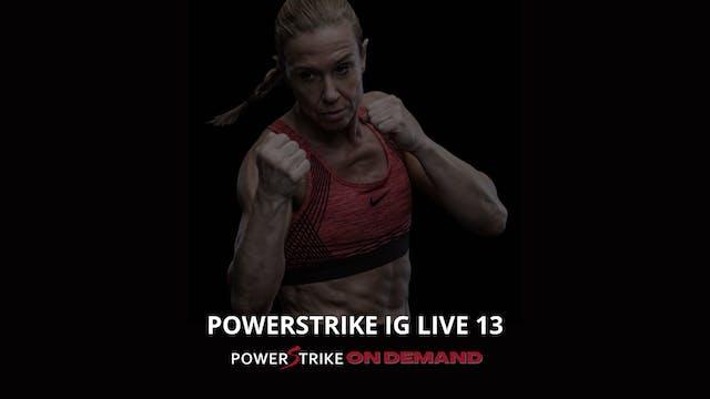POWERSTRIKE IG LIVE #13