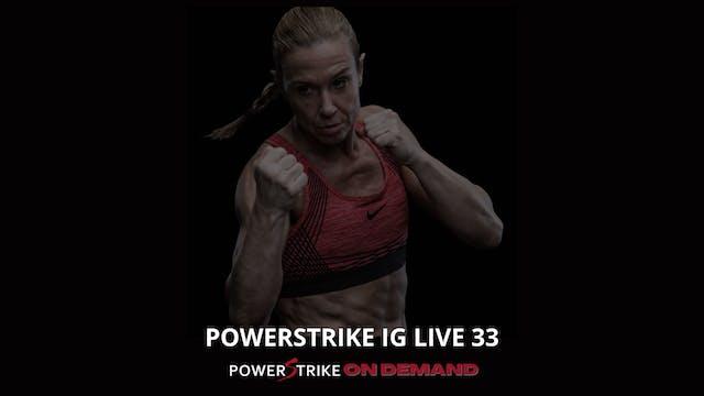 POWERSTRIKE IG LIVE #33