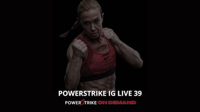 POWERSTRIKE IG LIVE #39