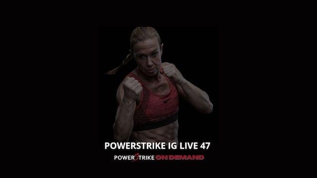 POWERSTRIKE IG LIVE #47