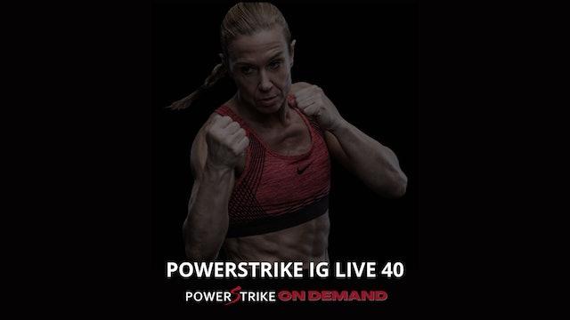 POWERSTRIKE IG LIVE #40