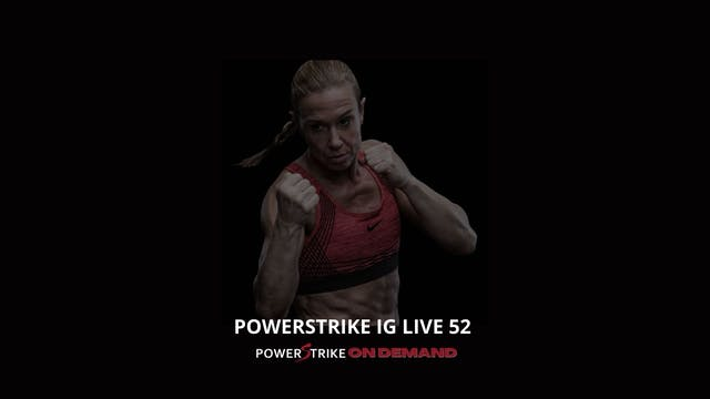 POWERSTRIKE IG LIVE #52