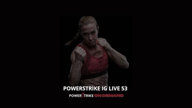 POWERSTRIKE IG LIVE #53