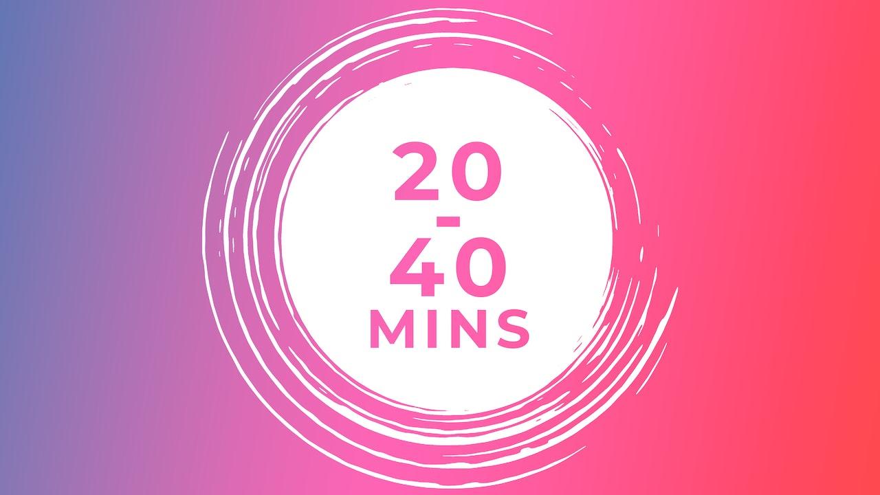 20 - 40 Mins