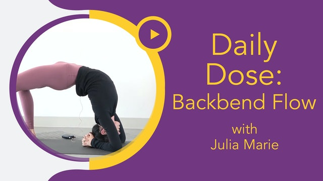 Julia Marie : Daily Dose - Backbend Flow