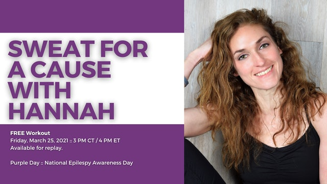 Sweat for a Cause with Hannah! 3/26 3 PM CT