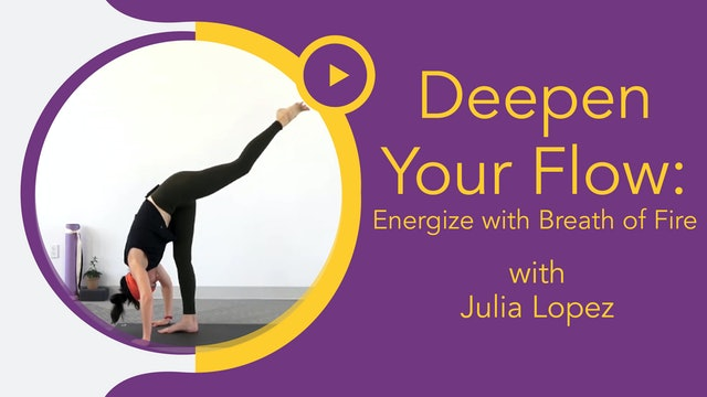 Julia Marie: Deepen Your Flow - Breath of Fire Energizing Flow