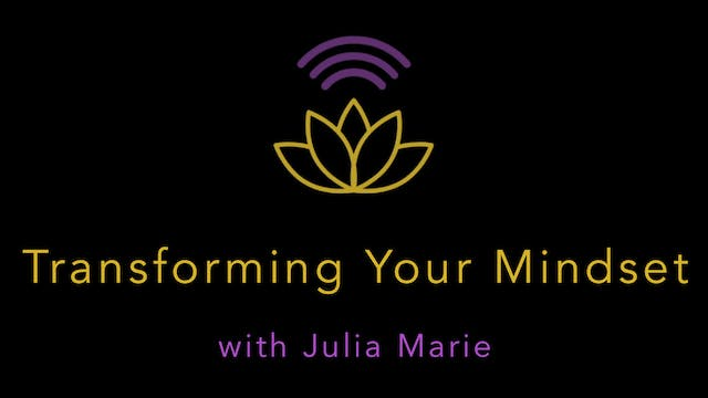 Julia Marie : Transforming Your Minds...
