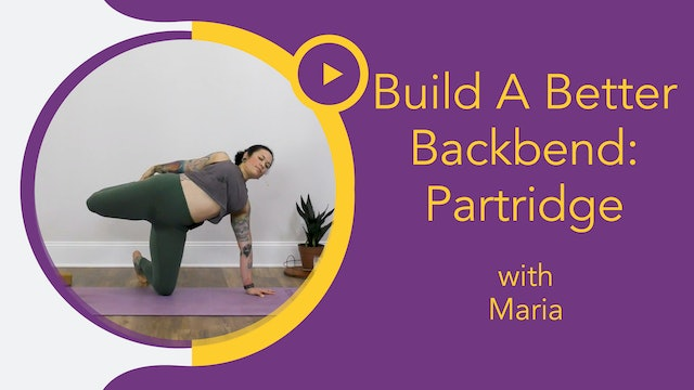 Maria : Build a Better Backbend - Partridge Pose
