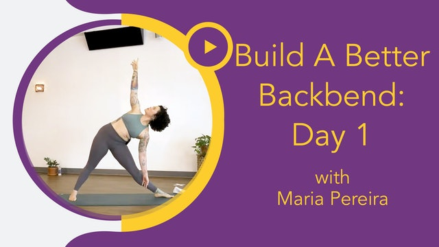 Maria : Build A Better Backbend - Foundations Day 1