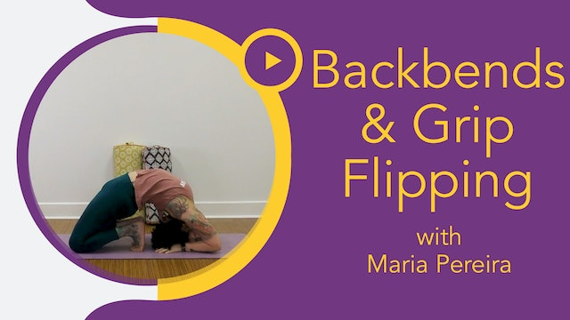 Maria : Build a Better Backbend - Flip Your Grip