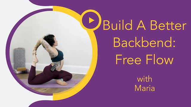 Maria : Build A Better Backbend: Free Flow