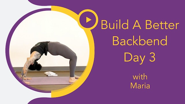 Maria : Build A Better Backbend - Foundations Day 3