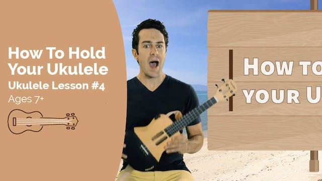 Ukulele Lesson #4 - Holding Your Ukulele