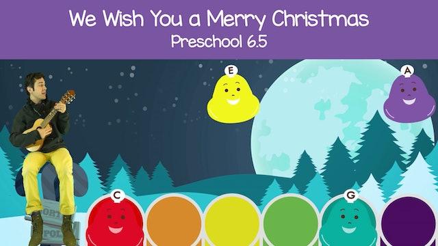 We Wish You A Merry Christmas (Preschool 6.5)