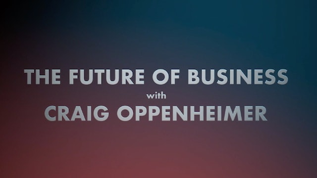 The Future of Business with Craig Oppenheimer