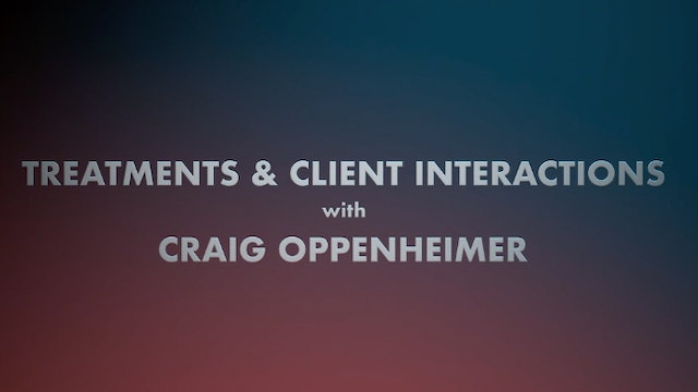 Treatments & Client Interactions with Craig Oppenheimer