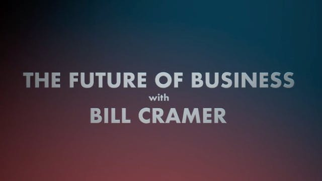 The Future of Business with Bill Cramer