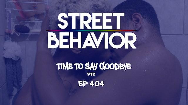 Street Behavior EP 404: Time to Say Goodbye PT2