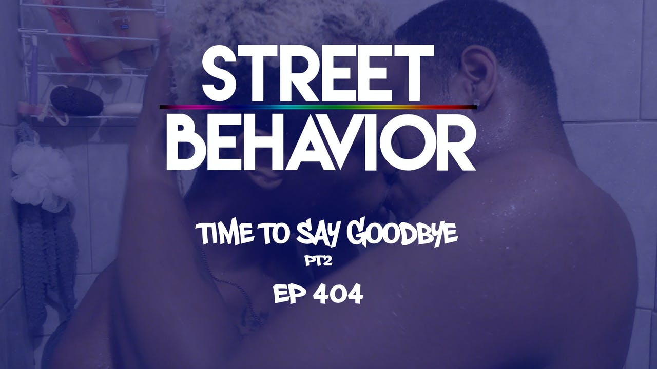 Street Behavior EP 404: Time to Say Goodbye PT2
