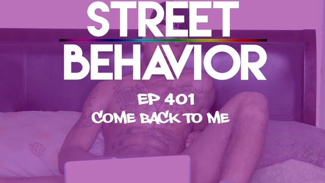 Street Behavior EP 401: Come Back to me