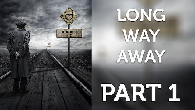 Long Way Away - Part 1
