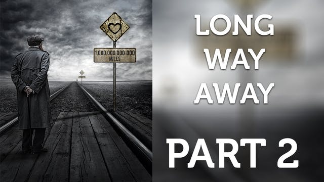 Long Way Away - Part 2
