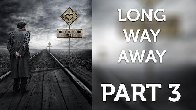 Long Way Away - Part 3