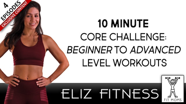 10 Minute Core Challenge: Beginner to Advanced Level Workouts | Eliz Fitness