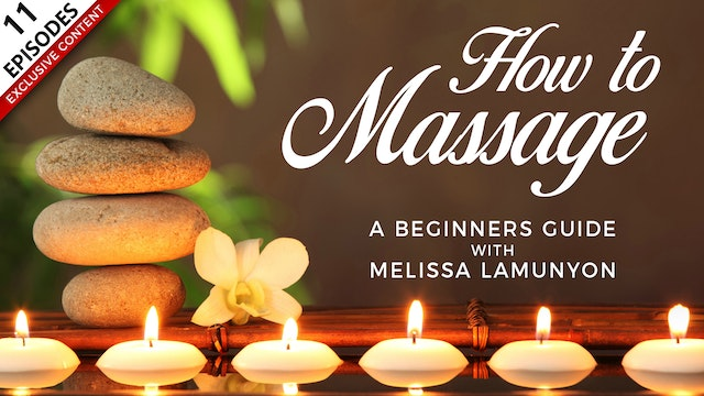 How To Massage: A Beginners Guide With Melissa LaMunyon