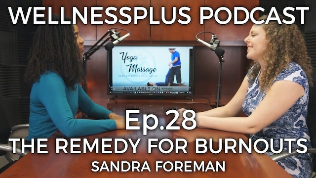 The Remedy for Burnout: Self Care and How to Practice It with Sandra Foreman