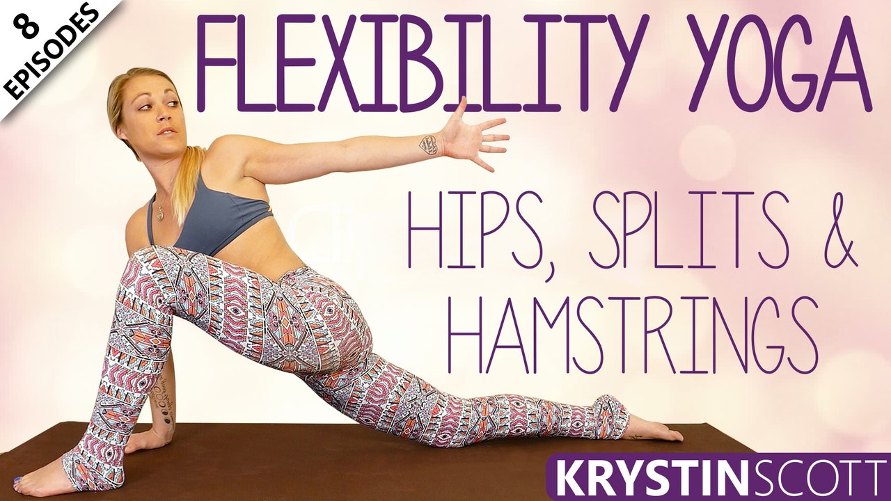Flexibility Yoga, Hips, Splits & Hamstrings
