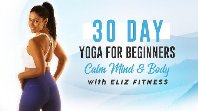 30 Day Beginners Yoga | Calm Mind & Body | Eliz Fitness