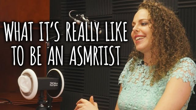 What It's Really Like To Be An ASMRti...