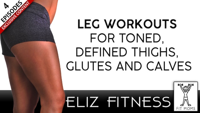 Leg Workouts for Toned, Defined Thighs, Glutes and Calves