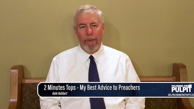Dale Hubbart: 2 Minutes Tops - My Best Advice to Preachers